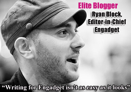 Elite Blogger: Rendezvous With Ryan Block Blogger, Elite Blogger, Interview, Ryan, Ryan Block, Engadget, AOL, Weblog Inc., Consumer Electronics Technology